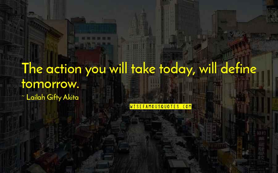 Future Self Quotes By Lailah Gifty Akita: The action you will take today, will define