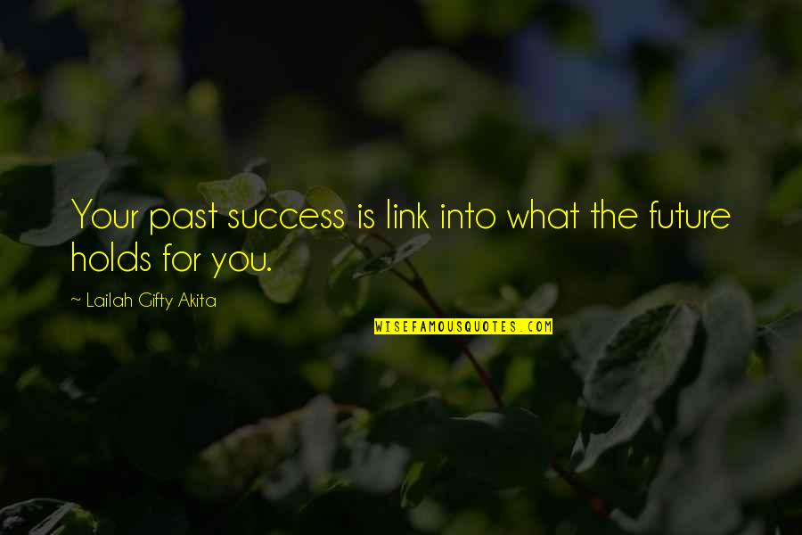Future Self Quotes By Lailah Gifty Akita: Your past success is link into what the