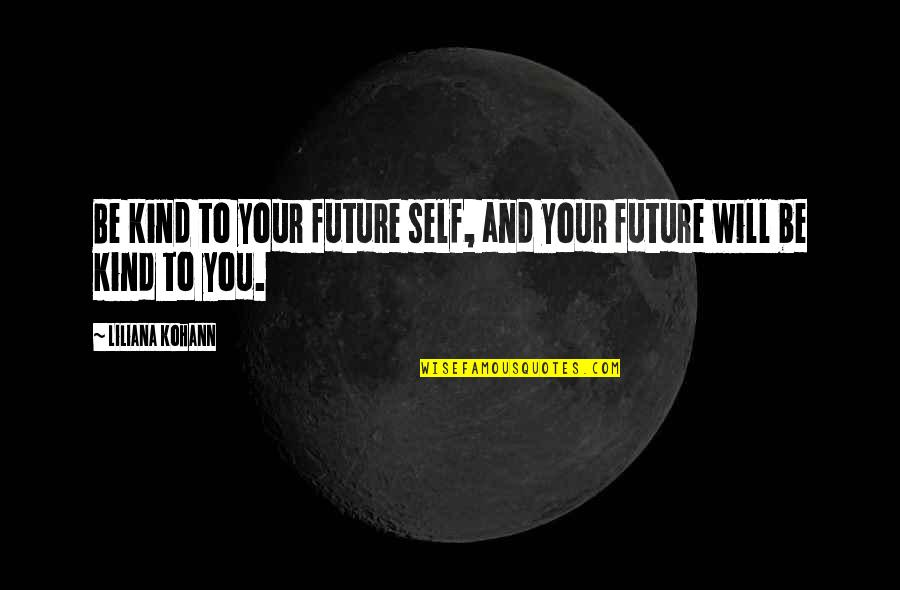 Future Self Quotes By Liliana Kohann: Be kind to your future self, and your