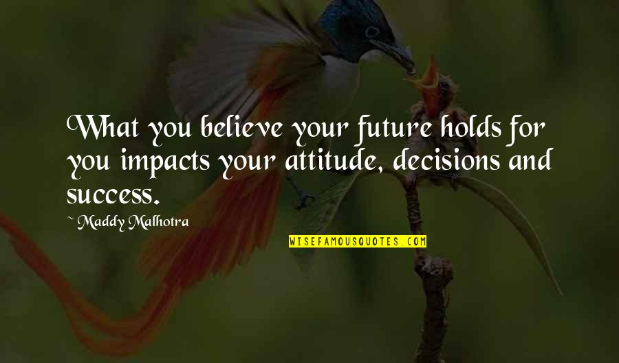 Future Self Quotes By Maddy Malhotra: What you believe your future holds for you