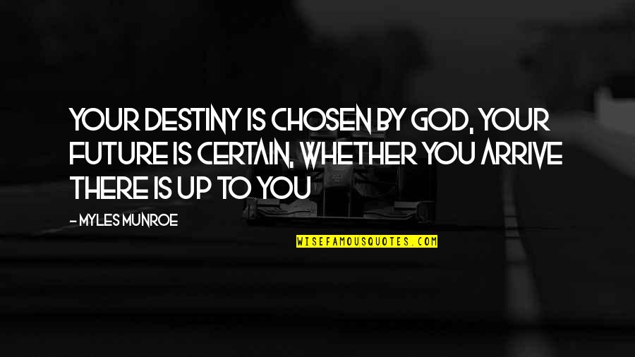 Future Self Quotes By Myles Munroe: Your Destiny is chosen by God, Your future