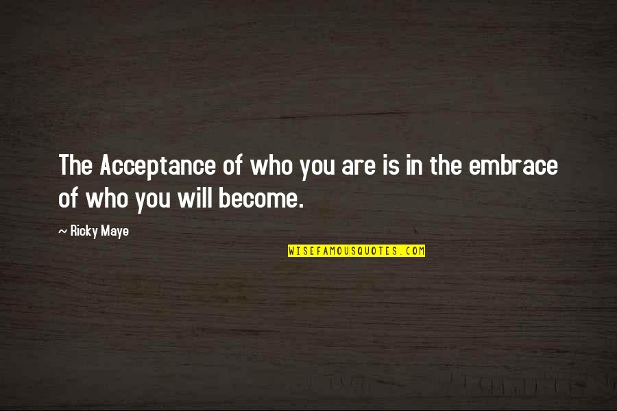 Future Self Quotes By Ricky Maye: The Acceptance of who you are is in