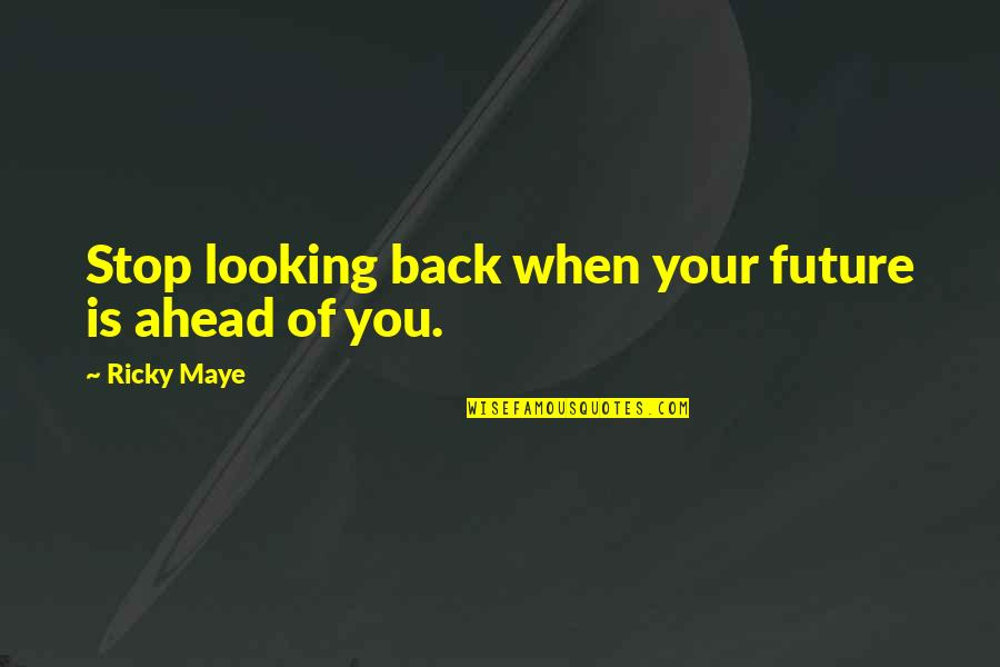 Future Self Quotes By Ricky Maye: Stop looking back when your future is ahead