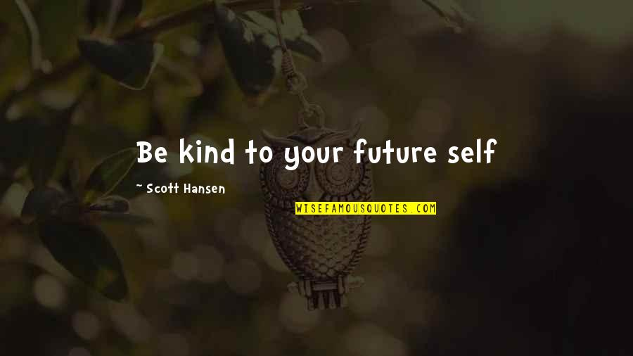 Future Self Quotes By Scott Hansen: Be kind to your future self