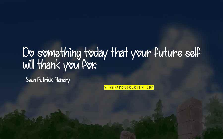 Future Self Quotes By Sean Patrick Flanery: Do something today that your future self will