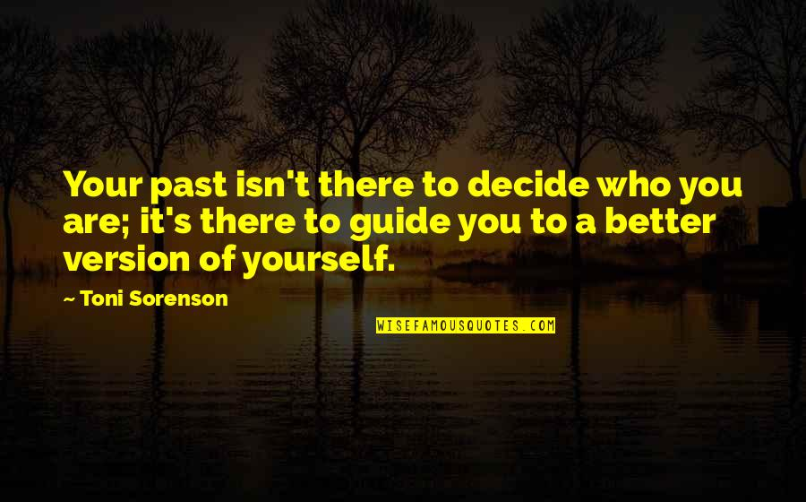 Future Self Quotes By Toni Sorenson: Your past isn't there to decide who you