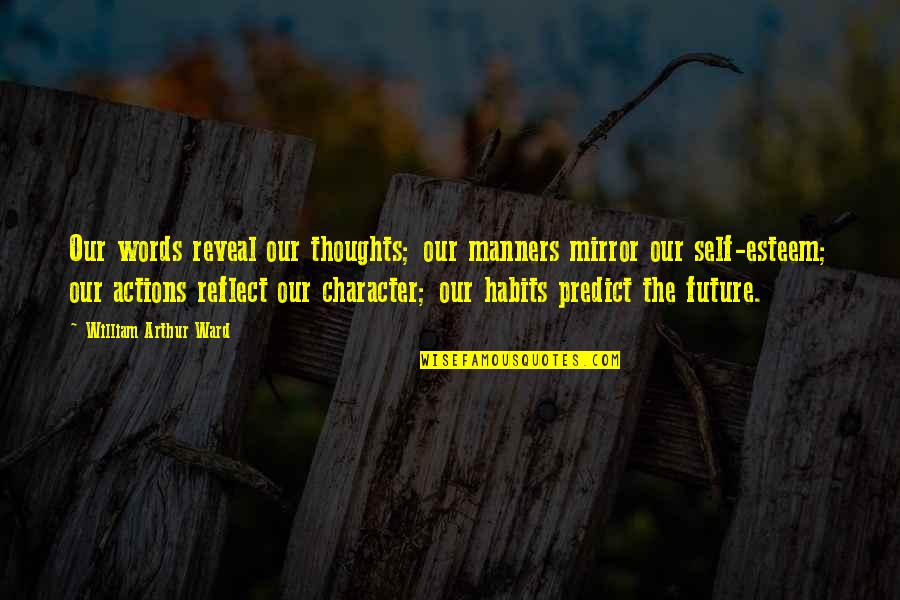 Future Self Quotes By William Arthur Ward: Our words reveal our thoughts; our manners mirror