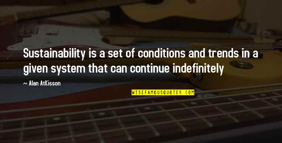 Future Trends Quotes By Alan AtKisson: Sustainability is a set of conditions and trends