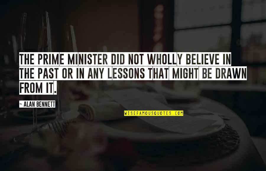 Future Trends Quotes By Alan Bennett: The prime minister did not wholly believe in