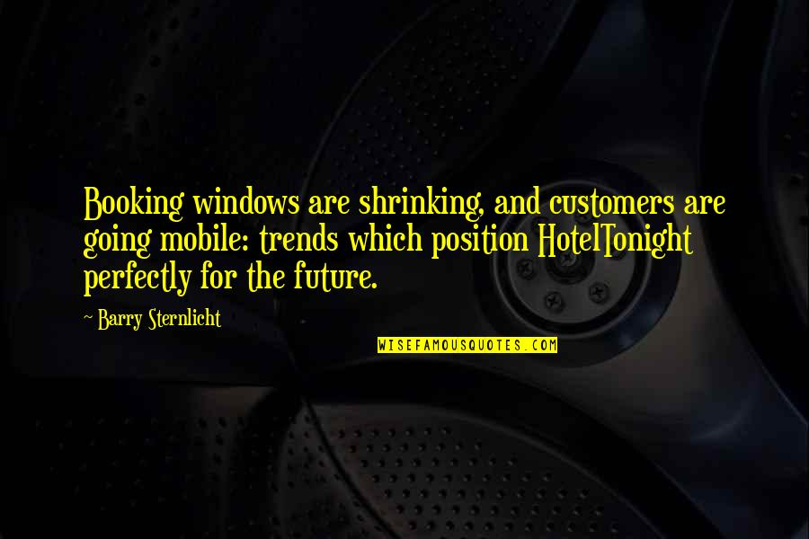 Future Trends Quotes By Barry Sternlicht: Booking windows are shrinking, and customers are going