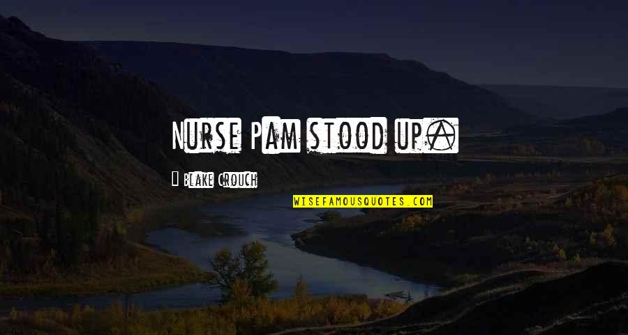 Future Trends Quotes By Blake Crouch: Nurse Pam stood up.