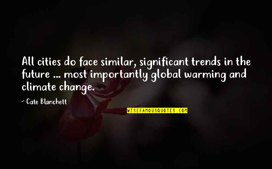 Future Trends Quotes By Cate Blanchett: All cities do face similar, significant trends in