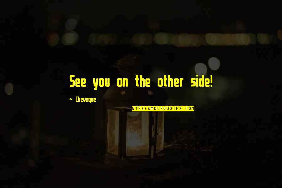 Future Trends Quotes By Chevoque: See you on the other side!