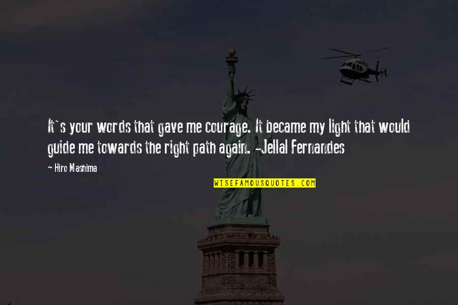 Future Trends Quotes By Hiro Mashima: It's your words that gave me courage. It