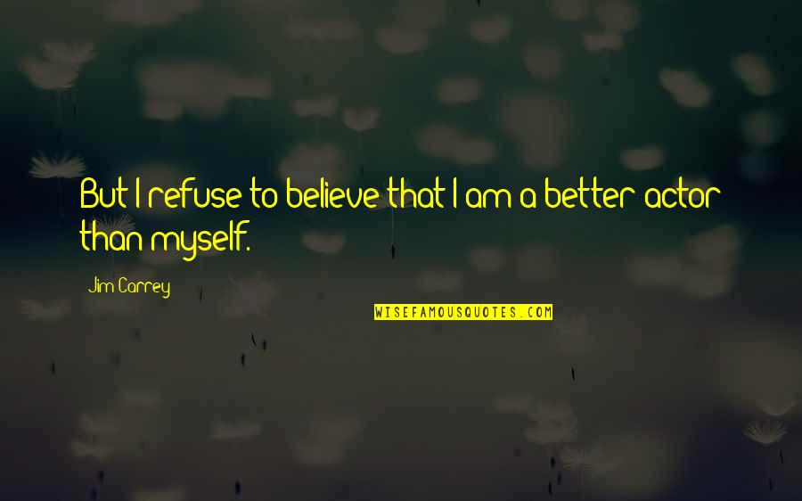 Future Trends Quotes By Jim Carrey: But I refuse to believe that I am