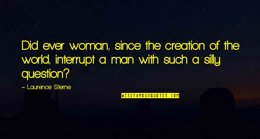 Future Trends Quotes By Laurence Sterne: Did ever woman, since the creation of the