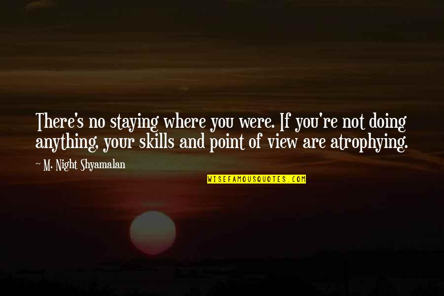 Future Trends Quotes By M. Night Shyamalan: There's no staying where you were. If you're