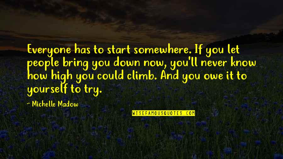 Future Trends Quotes By Michelle Madow: Everyone has to start somewhere. If you let