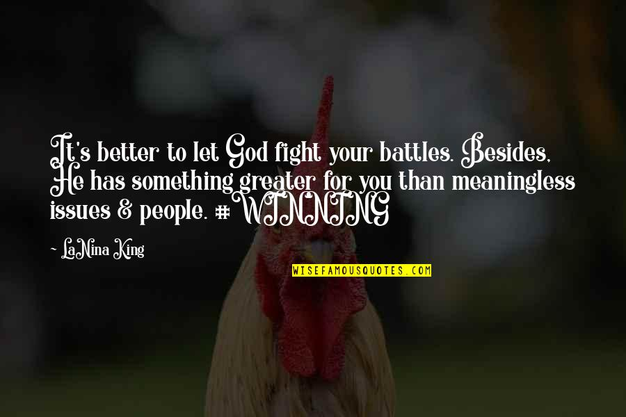 Future Wife Funny Quotes By LaNina King: It's better to let God fight your battles.
