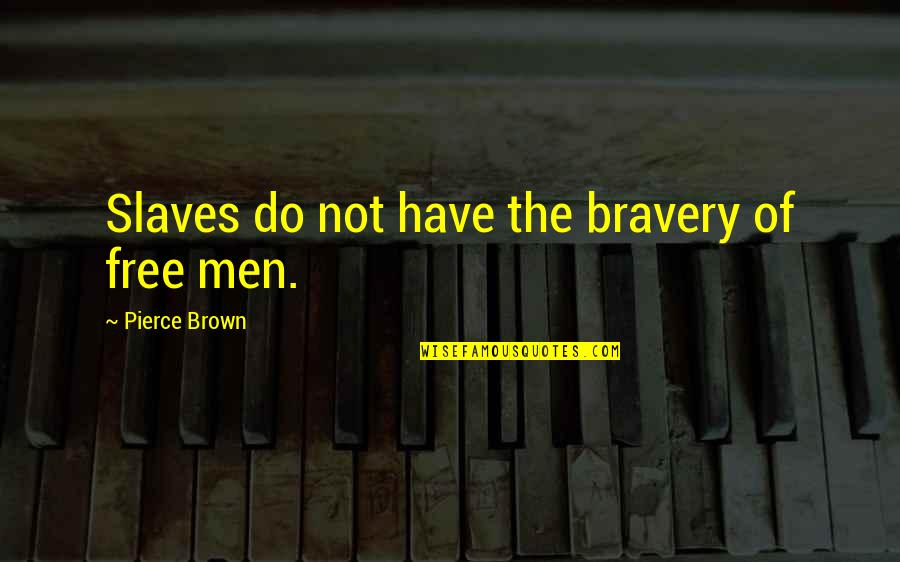 Future Wife Funny Quotes By Pierce Brown: Slaves do not have the bravery of free