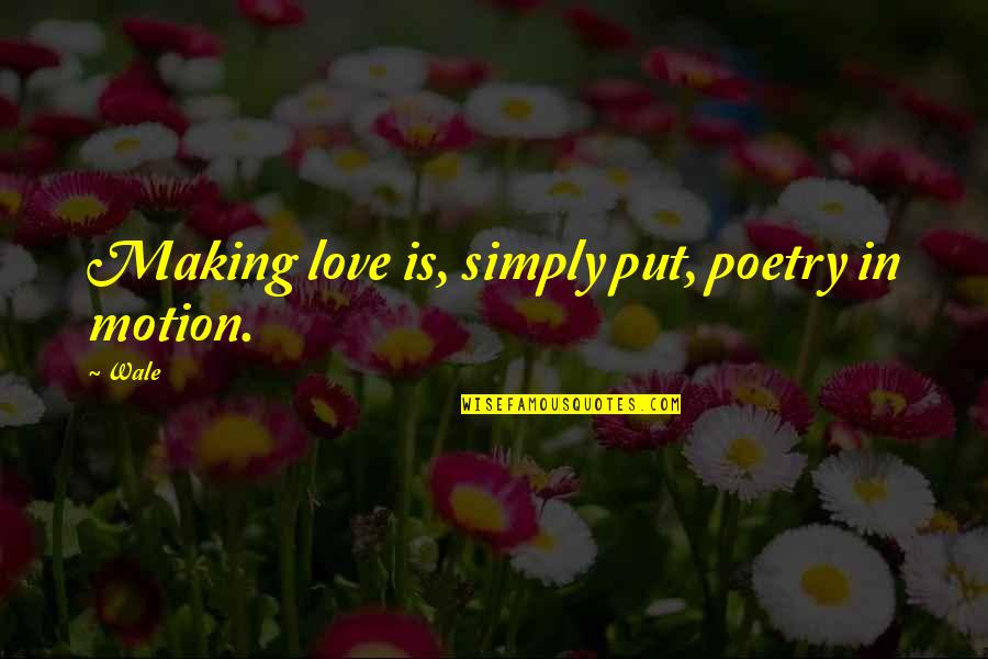 Future Wife Funny Quotes By Wale: Making love is, simply put, poetry in motion.