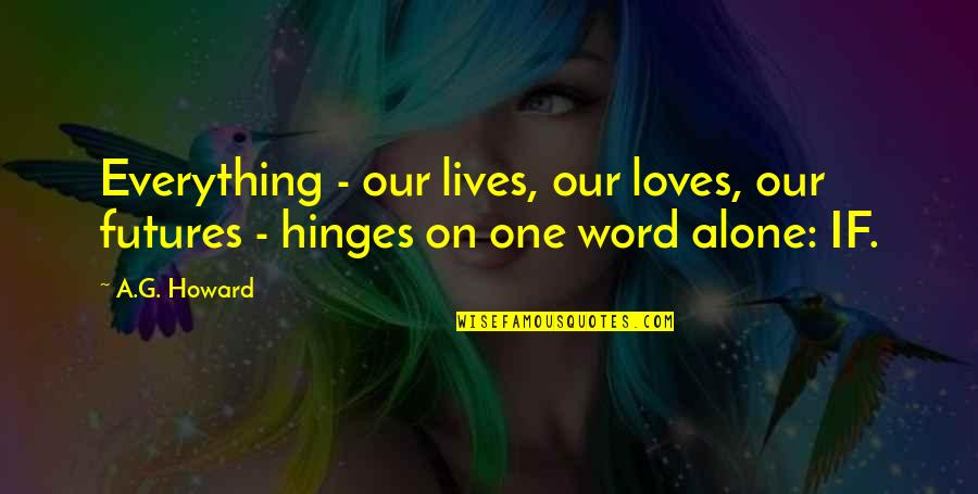 Futures Quotes By A.G. Howard: Everything - our lives, our loves, our futures