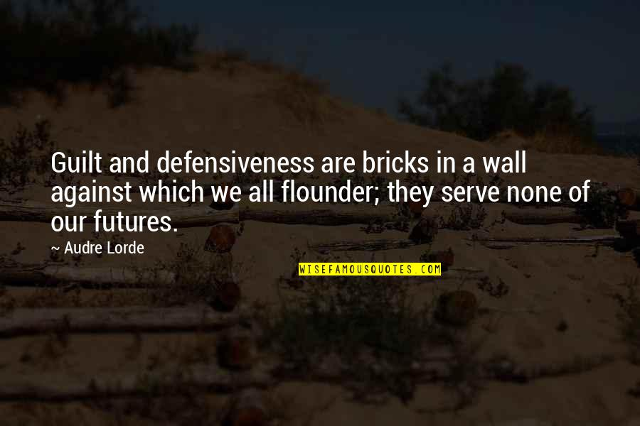Futures Quotes By Audre Lorde: Guilt and defensiveness are bricks in a wall