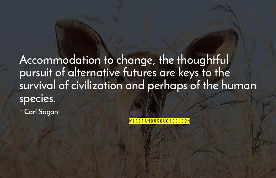 Futures Quotes By Carl Sagan: Accommodation to change, the thoughtful pursuit of alternative