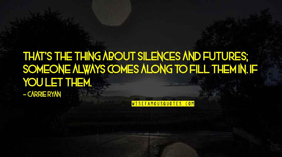 Futures Quotes By Carrie Ryan: That's the thing about silences and futures; someone