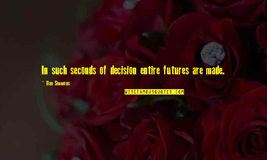Futures Quotes By Dan Simmons: In such seconds of decision entire futures are
