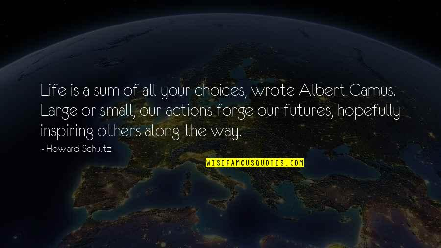 Futures Quotes By Howard Schultz: Life is a sum of all your choices,