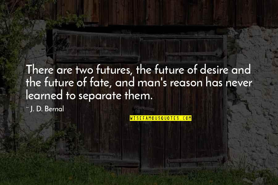 Futures Quotes By J. D. Bernal: There are two futures, the future of desire