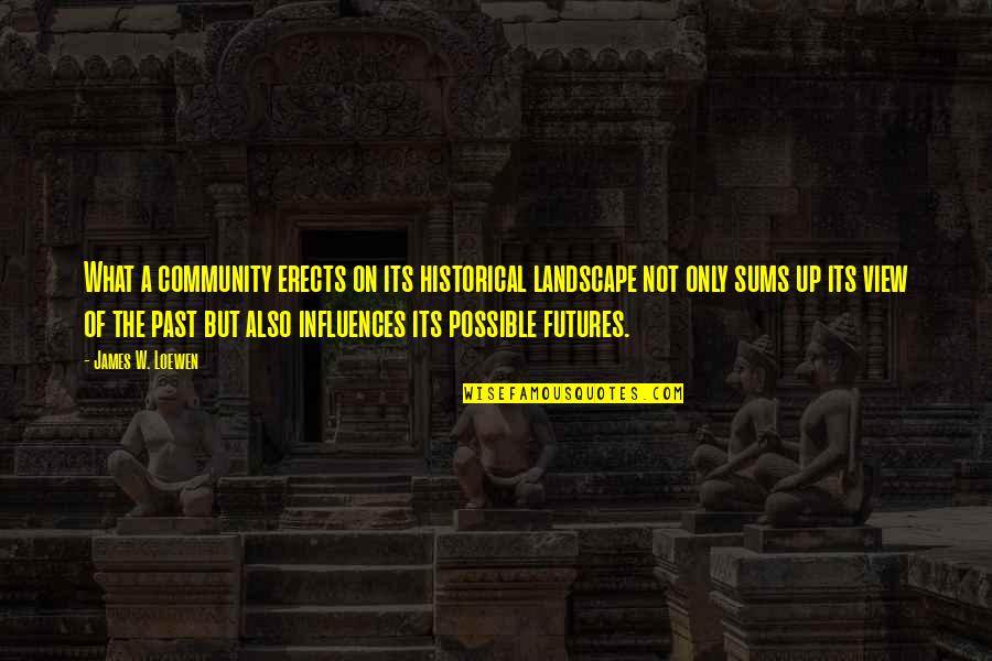 Futures Quotes By James W. Loewen: What a community erects on its historical landscape