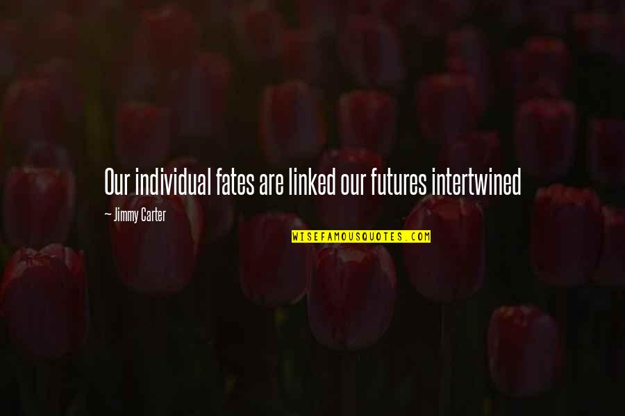 Futures Quotes By Jimmy Carter: Our individual fates are linked our futures intertwined