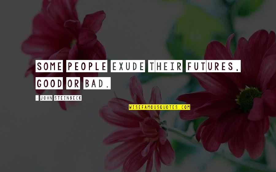 Futures Quotes By John Steinbeck: Some people exude their futures, good or bad.