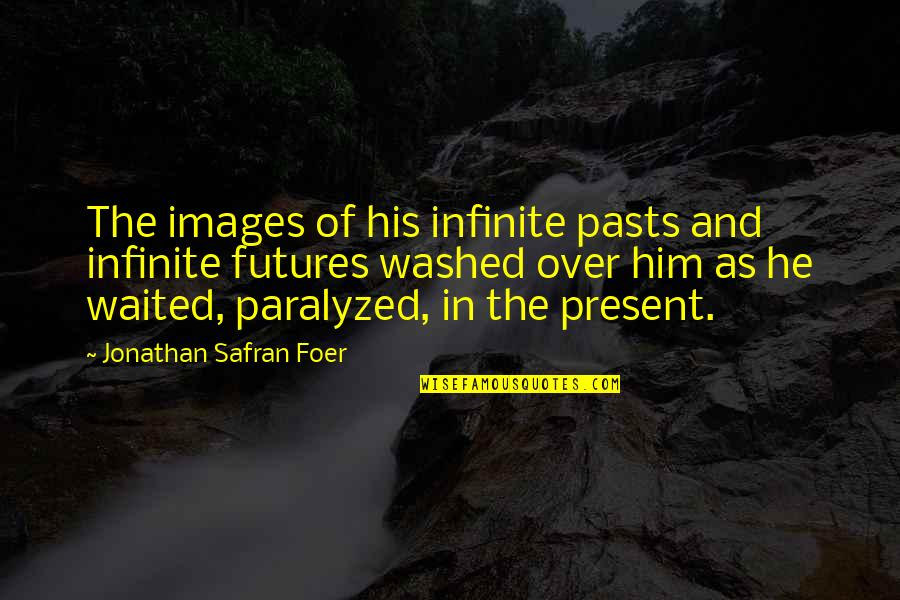 Futures Quotes By Jonathan Safran Foer: The images of his infinite pasts and infinite