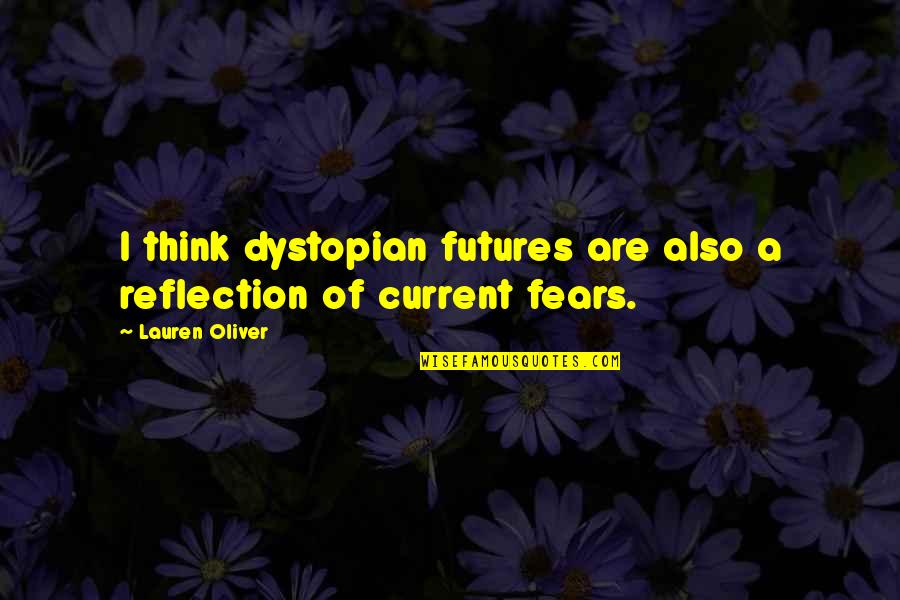 Futures Quotes By Lauren Oliver: I think dystopian futures are also a reflection