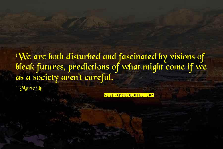 Futures Quotes By Marie Lu: We are both disturbed and fascinated by visions