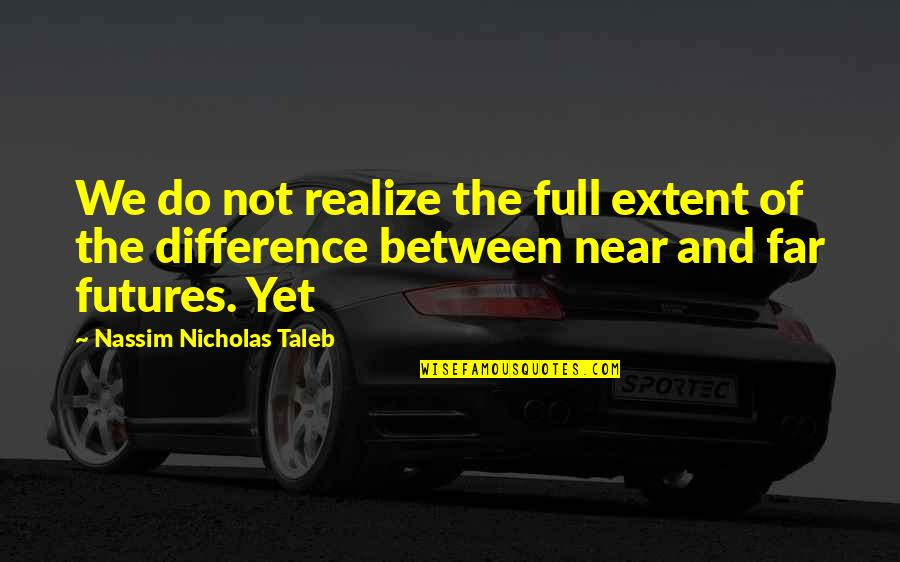 Futures Quotes By Nassim Nicholas Taleb: We do not realize the full extent of