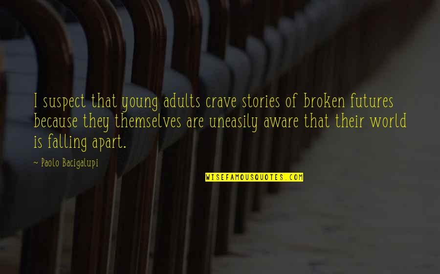 Futures Quotes By Paolo Bacigalupi: I suspect that young adults crave stories of