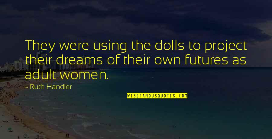 Futures Quotes By Ruth Handler: They were using the dolls to project their