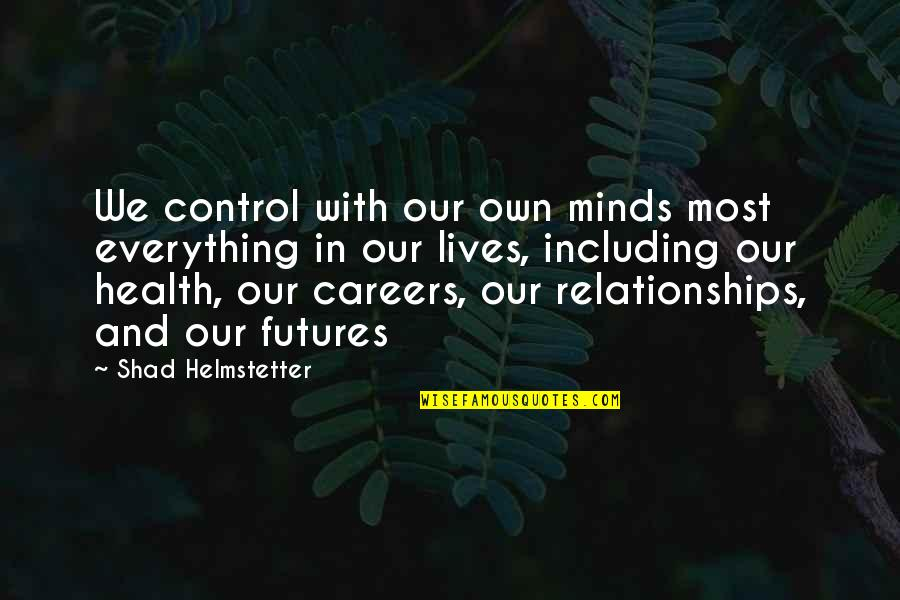 Futures Quotes By Shad Helmstetter: We control with our own minds most everything