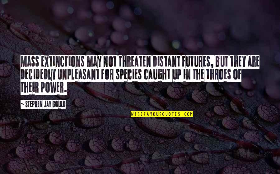 Futures Quotes By Stephen Jay Gould: Mass extinctions may not threaten distant futures, but