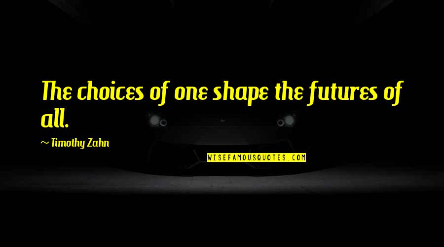Futures Quotes By Timothy Zahn: The choices of one shape the futures of