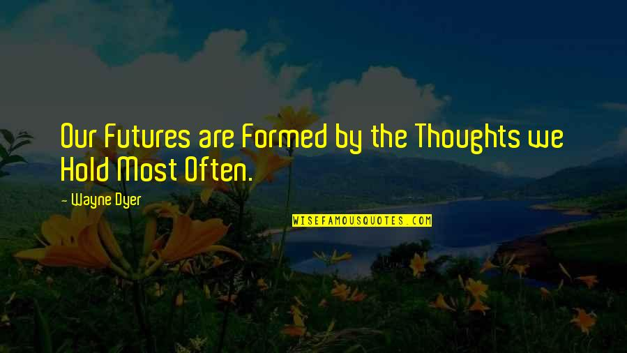 Futures Quotes By Wayne Dyer: Our Futures are Formed by the Thoughts we