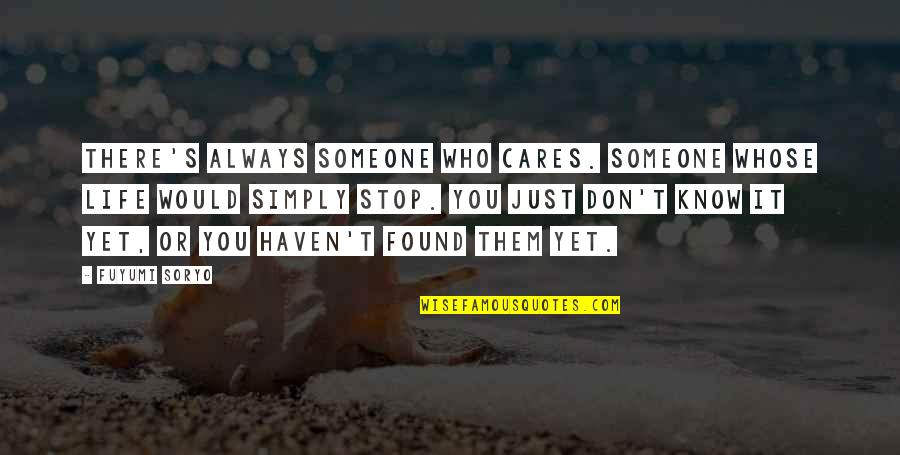 Fuyumi Quotes By Fuyumi Soryo: There's always someone who cares. Someone whose life
