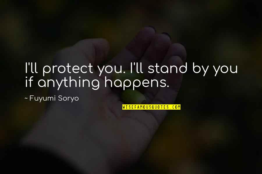 Fuyumi Quotes By Fuyumi Soryo: I'll protect you. I'll stand by you if