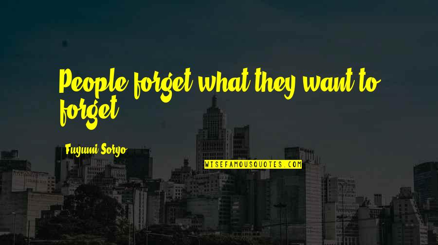 Fuyumi Quotes By Fuyumi Soryo: People forget what they want to forget.
