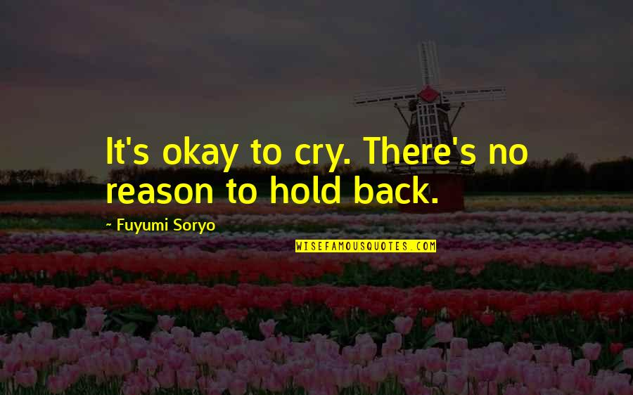 Fuyumi Quotes By Fuyumi Soryo: It's okay to cry. There's no reason to