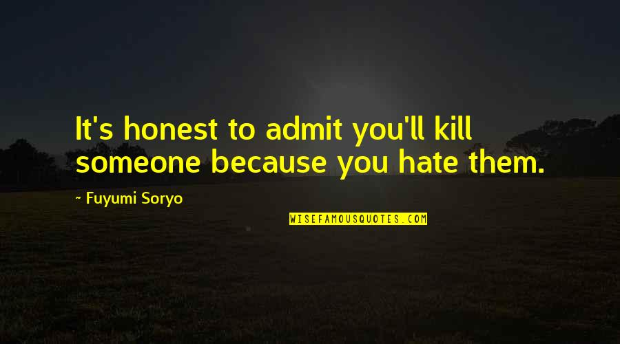Fuyumi Quotes By Fuyumi Soryo: It's honest to admit you'll kill someone because